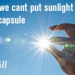 Why we can't put sunlight in a capsule